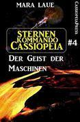 Sternenkommando Cassiopeia 4: Der Geist der Maschinen (Science Fiction Abenteuer)