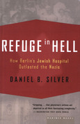 Refuge in Hell: How Berlin's Jewish Hospital Outlasted the Nazis