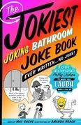 The Jokiest Joking Bathroom Joke Book Ever Written . . . No Joke!