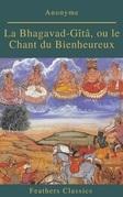 La Bhagavad-Gîtâ, ou le Chant du Bienheureux (Feathers Classics)