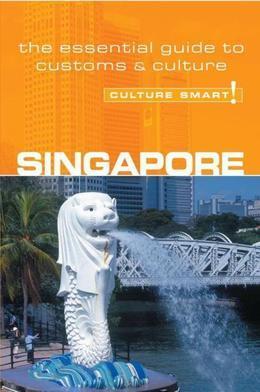 Singapore - Culture Smart!: The Essential Guide to Customs & Culture