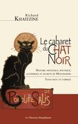 Le cabaret du Chat Noir - Histoire artistique, politique, alchimique et secrète de Montmartre