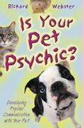 Is Your Pet Psychic?: Developing Psychic Communication with Your Pet