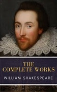 The Complete Works of William Shakespeare: Illustrated edition (37 plays, 160 sonnets and 5 Poetry Books With Active Table of Contents)
