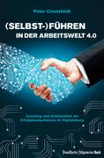 (Selbst-)Führen in der Arbeitswelt 4.0: Coaching und Achtsamkeit als Erfolgskompetenzen im Digitalchaos