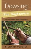 Dowsing for Beginners: How to Find Water, Wealth & Lost Objects