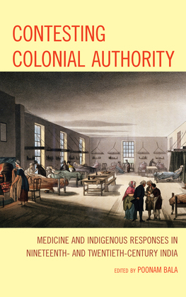 Contesting Colonial Authority: Medicine and Indigenous Responses in Nineteenth- and Twentieth-Century India