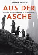 Aus der Asche. Eine neue Geschichte Europas im 20. Jahrhundert