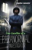 True Casefiles of a Paranormal Investigator