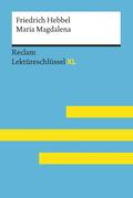 Maria Magdalena von Friedrich Hebbel: Lektüreschlüssel mit Inhaltsangabe, Interpretation, Prüfungsaufgaben mit Lösungen, Lernglossar. (Reclam Lektüreschlüssel XL)