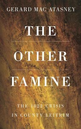 The Other Famine: The 1822 Crisis in County Leitrim