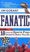 Jim Gorant - Fanatic: Ten Things All Sports Fans Should Do Before They Die