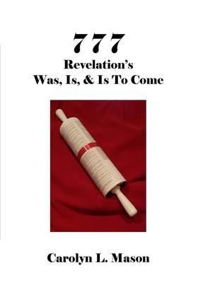 7 7 7 REVELATION'S WAS, IS, & IS TO COME