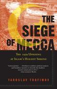 The Siege of Mecca: The 1979 Uprising at Islam's Holiest Shrine