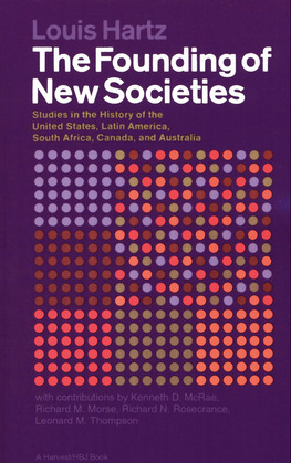 The Founding of New Societies: Studies in the History of the United States, Latin America, South Africa, Canada, and Australia