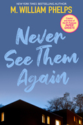 M. William Phelps - Never See Them Again