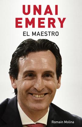 Unai Emery. El maestro