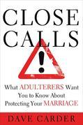 Close Calls: What Adulterers Want You to Know About Protecting Your Marriage