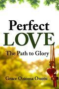 Perfect Love: The Path to Glory