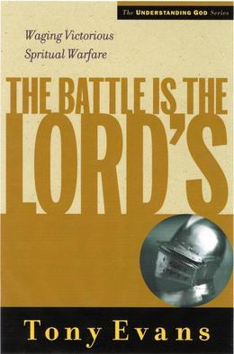 The Battle is the Lords: Waging Victorious Spiritual Warfare
