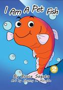 I Am A Pet Fish