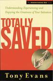 Totally Saved: Understanding, Experiencing, and Enjoying the Greatness of Your Salvation