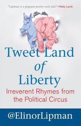 Tweet Land of Liberty: Irreverent Rhymes from the Political Circus