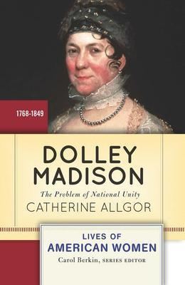 Dolley Madison: The Problem of National Unity