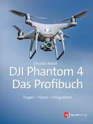 DJI Phantom 4 – das Profibuch