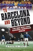 To Barcelona and Beyond: The Men Who Lived Rangers' European Dream