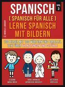 Spanisch (Spanisch für alle) Lerne Spanisch mit Bildern (Vol 3)