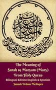 The Meaning of Surah 19 Maryam (Mary) From Holy Quran Bilingual Edition English & Spanish