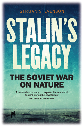 Stalin's Legacy: The Soviet War on Nature