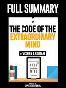 "Full Summary Of ""The Code Of The Extraordinary Mind - By Vishen Lakhiani"""