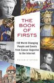The Book of Firsts: 150 World-Changing People and Events, from Caesar Augustus to the Internet