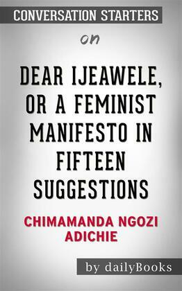 Dear Ijeawele, or A Feminist Manifesto in Fifteen Suggestions: by Chimamanda Ngozi Adichie???????   Conversation Starters