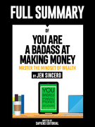 "Full Summary Of ""You Are A Badass At Making Money: Master The Mindset Of Wealth – By Jen Sincero"""