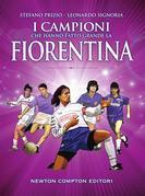 I campioni che hanno fatto grande la Fiorentina