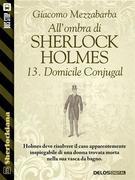 All'ombra di Sherlock Holmes - 13. Domicile Conjugal