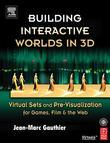 Building Interactive Worlds in 3D: Virtual Sets and Pre-visualization for Games, Film & the Web