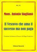 Mons. Antonio Staglianò - Il Vescovo che ama il successo ma non paga