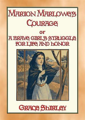 MARION MARLOWE'S COURAGE - A Brave Girl's Struggle for Life and Honour