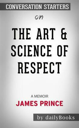 The Art & Science of Respect: A Memoir by James Prince   Conversation Starters
