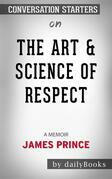 The Art & Science of Respect: A Memoir by James Prince | Conversation Starters