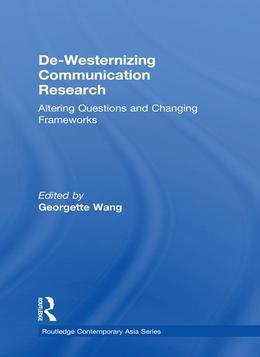 de-Westernizing Communication Research: Altering Questions and Changing Frameworks