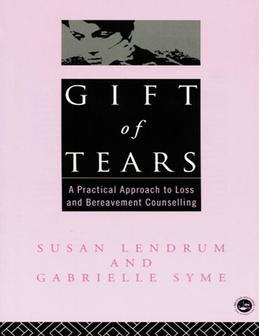 Gift of Tears: A Practical Approach to Loss and Bereavement in Counselling and Psychotherapy
