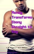 Money Transforms Ebony Straight to Gay