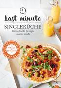 Kochbuch Single: Last Minute Singleküche. Blitzschnelle Rezepte für mich. Schnelle Küche für Singles und Einpersonenhaushalte.