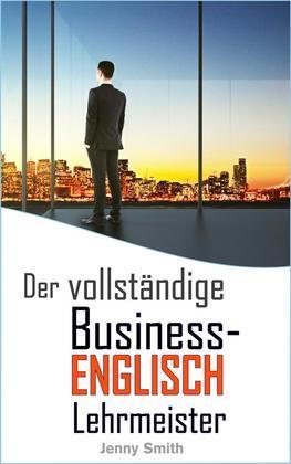 Der vollständige Business-Englisch Lehrmeister