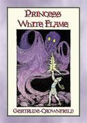 PRINCESS WHITE FLAME - The Adventures of Prince Radiance and Princess Whileflame in the Fire Kingdom